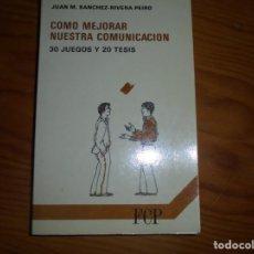 Libros de segunda mano: JUAN M. SANCHEZ-RIVERA. COMO MEJORAR NUESTRA COMUNICACION. FCP, 1986. Lote 152106706