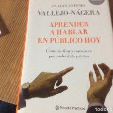 Libros de segunda mano: APRENDER A HABLAR EN PÚBLICO HOY. JUAN ANTONIO VALLEJO NÁGERA. Lote 153605098