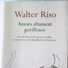 Libros de segunda mano: WALTER RISO - AMORS ALTAMENT PERILLOSOS. Lote 154757398