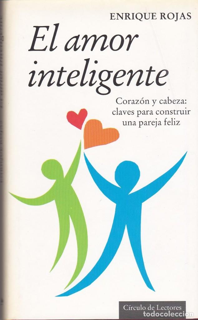 EL AMOR INTELIGENTE.CORAZÓN Y CABEZA: CLAVES PARA CONSTRUIR UNA PAREJA FELIZ. ENRIQUE ROJAS (Libros de Segunda Mano - Pensamiento - Psicología)