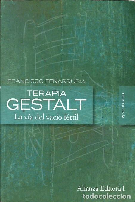 TERAPIA GESTALT LA VIA DEL VACIO FERTIL FRANCISCO PEÑARRUBIA ALIANZA EDITORIAL (Libros de Segunda Mano - Pensamiento - Psicología)