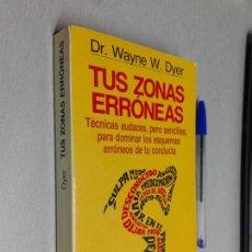 Libros de segunda mano: TUS ZONAS ERRÓNEAS / DR. WAYNE W. DYER / AUTOAYUDA Y SUPERACIÓN - GRIJALBO 1993. Lote 155210774