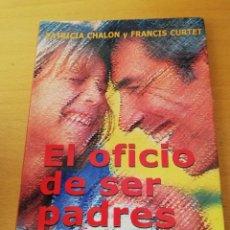 Libros de segunda mano: EL OFICIO DE SER PADRES (PATRICIA CHALON Y FRANCIS CURTET) EDICIONES MENSAJERO. Lote 155226454