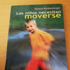 Libros de segunda mano: LOS NIÑOS NECESITAN MOVERSE (HELMUT KÖCKENBERGER) EDICIONES MENSAJERO. Lote 155227166