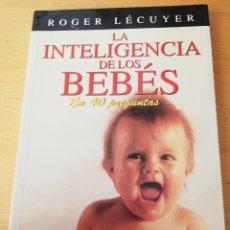 Libros de segunda mano: LA INTELIGENCIA DE LOS BEBÉS EN 40 PREGUNTAS (ROGER LÉCUYER) EDICIONES MENSAJERO. Lote 155232170