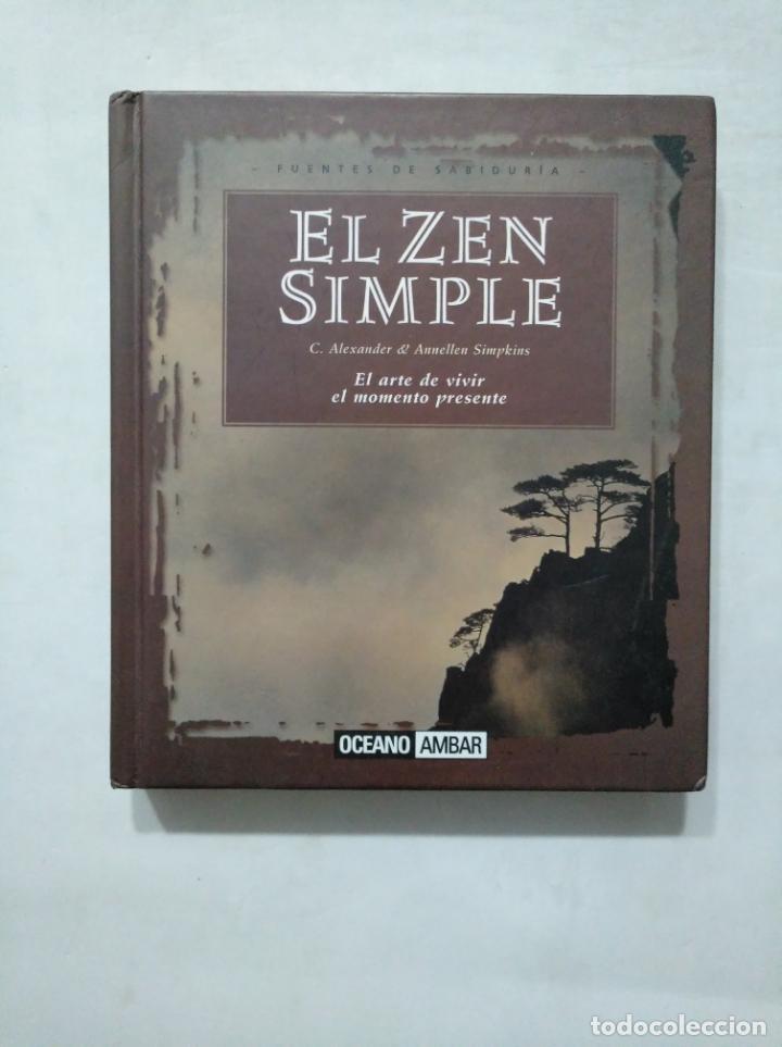 EL ZEN SIMPLE. EL ARTE DE VIVIR EL MOMENTO PRESENTE. C. ALEXANDER. ANNUELLEN SIMPKINS. TDK377 (Libros de Segunda Mano - Pensamiento - Psicología)