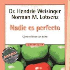Libros de segunda mano: NADIE ES PERFECTO - CÓMO CRITICAR CON ÉXITO - HENDRIE WEISINGER - NORMAN M. LOBSENZ. Lote 155523034