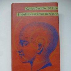 Libros de segunda mano: EL DELIRIO, UN ERROR NECESARIO. CARLOS CASTILLA DEL PINO. CÍRCULO DE LECTORES. Lote 155804238