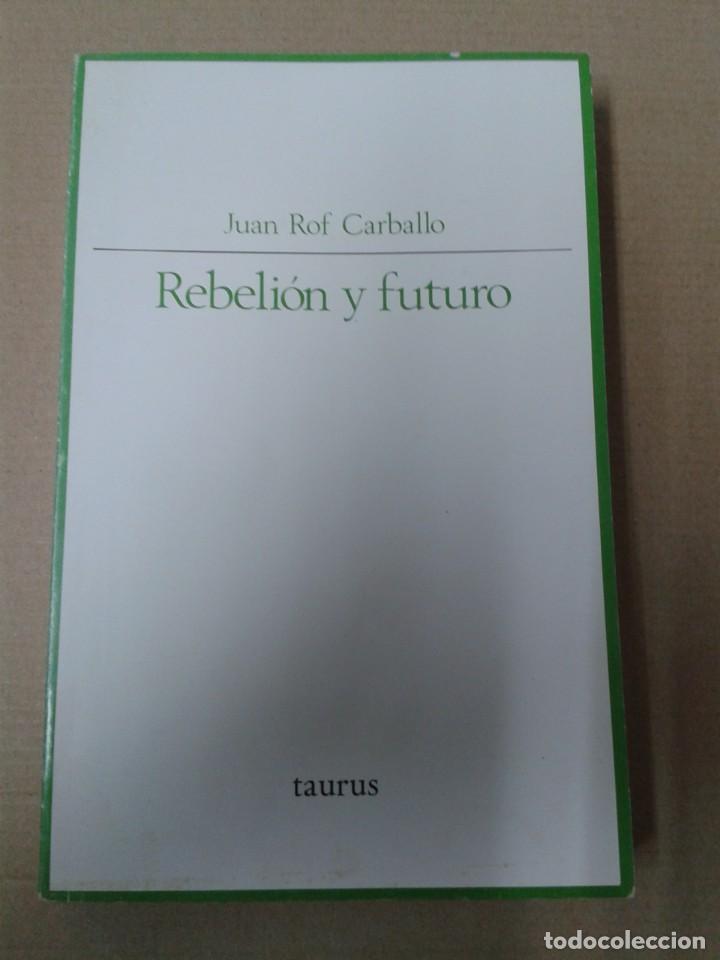REBELIÓN Y FUTURO. JUAN ROF CARBALLO (Libros de Segunda Mano - Pensamiento - Psicología)