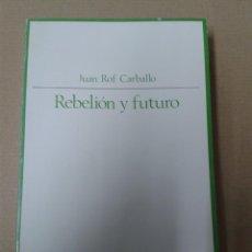 Libros de segunda mano: REBELIÓN Y FUTURO. JUAN ROF CARBALLO. Lote 157259714