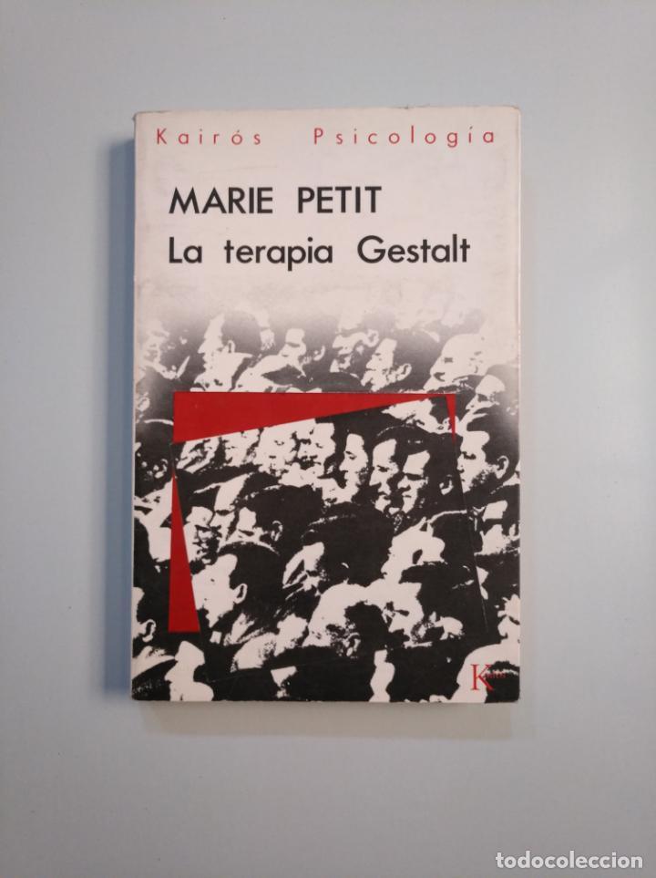 LA TERAPIA GESTALT. - MARIE PETIT. EDITORIAL KAIRÓS. TDK380 (Libros de Segunda Mano - Pensamiento - Psicología)