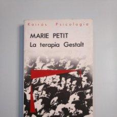 Libros de segunda mano: LA TERAPIA GESTALT. - MARIE PETIT. EDITORIAL KAIRÓS. TDK380. Lote 159118002
