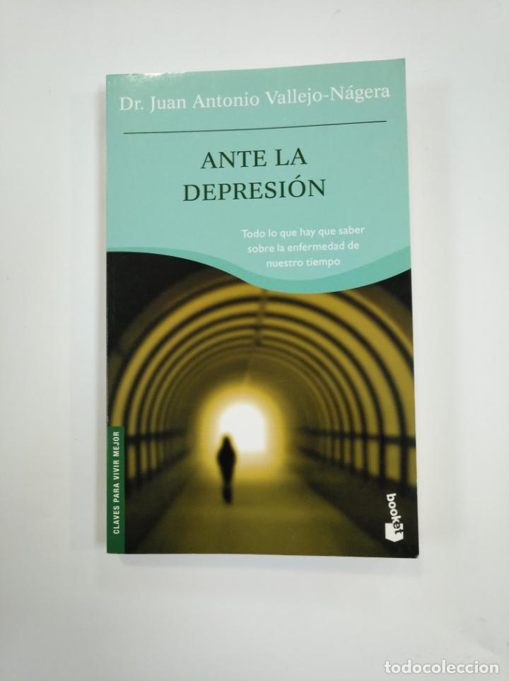 ANTE LA DEPRESIÓN. - DR. JUAN ANTONIO VALLEJO-NÁGERA. TDK383 (Libros de Segunda Mano - Pensamiento - Psicología)