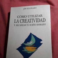 Libros de segunda mano: COMO UTILIZAR LA CREATIVIDAD Y ALCANZAR TU SUEÑO DORADO, DE JIM LEONARD. OBELISCO. AUTOAYUDA.. Lote 222311107