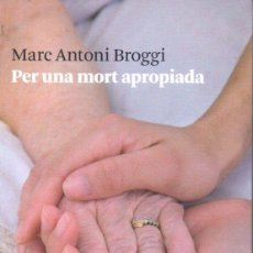 Libros de segunda mano: MARC ANTONI BROGGI : PER UNA MORT APROPIADA (EDICIONS 62, 2011) CATALÀ. Lote 162295762
