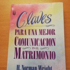 Libros de segunda mano: CLAVES PARA UNA MEJOR COMUNICACIÓN EN EL MATRIMONIO (H. NORMAN WRIGHT) EDITORIAL UNILIT. Lote 162368778