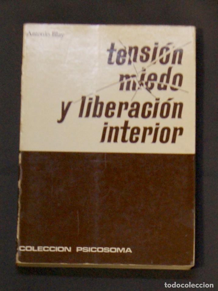TENSIÓN, MIEDO Y LIBERACIÓN INTERIOR ANTONIO BLAY (Libros de Segunda Mano - Pensamiento - Psicología)