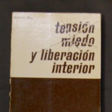 Libros de segunda mano: TENSIÓN, MIEDO Y LIBERACIÓN INTERIOR ANTONIO BLAY . Lote 162871970
