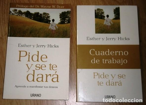 PIDE Y SE TE DARÁ + CUADERNO DE TRABAJO / ESTHER Y JERRY HICKS / ED. URANO EN BARCELONA 2006 (Libros de Segunda Mano - Pensamiento - Psicología)