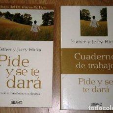 Libros de segunda mano: PIDE Y SE TE DARÁ + CUADERNO DE TRABAJO / ESTHER Y JERRY HICKS / ED. URANO EN BARCELONA 2006. Lote 163108966