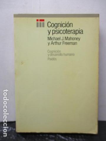 COGNICION Y PSICOTERAPIA. MAHONEY MICHAEL J Y FREEMAN ARTHUR. 1988. 1ª ED. EDICIONES PAIDÓS (Libros de Segunda Mano - Pensamiento - Psicología)