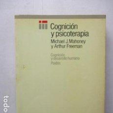 Libros de segunda mano: COGNICION Y PSICOTERAPIA. MAHONEY MICHAEL J Y FREEMAN ARTHUR. 1988. 1ª ED. EDICIONES PAIDÓS. Lote 163532914