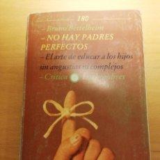 Libros de segunda mano: NO HAY PADRES PERFECTOS. EL ARTE DE EDUCAR A LOS HIJOS SIN ANGUSTIAS NI COMPLEJOS (BRUNO BETTELHEIM). Lote 165637622