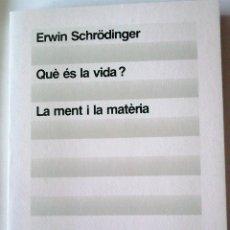 Libros de segunda mano: ERWIN SCHRÖDINGER - QUÈ ÉS LA VIDA? LA MENT I LA MATÈRIA (CATALÁN). Lote 165639546