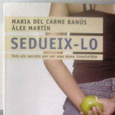 Libros de segunda mano: MARIA DEL CARME BANÚS I ÀLEX MARTÍN - SEDUEIX-LO (TOTS ELS SECRETS PER SER UNA DONA IRRESSISTIBLE). Lote 165645502