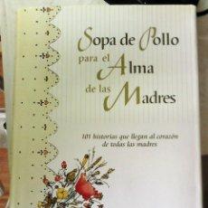 Libros de segunda mano: JACK CANFIELD Y OTROS - SOPA DE POLLO PARA EL ALMA DE LAS MADRES (101 HISTORIAS QUE LLEGAN AL CORAZÓ. Lote 165651074