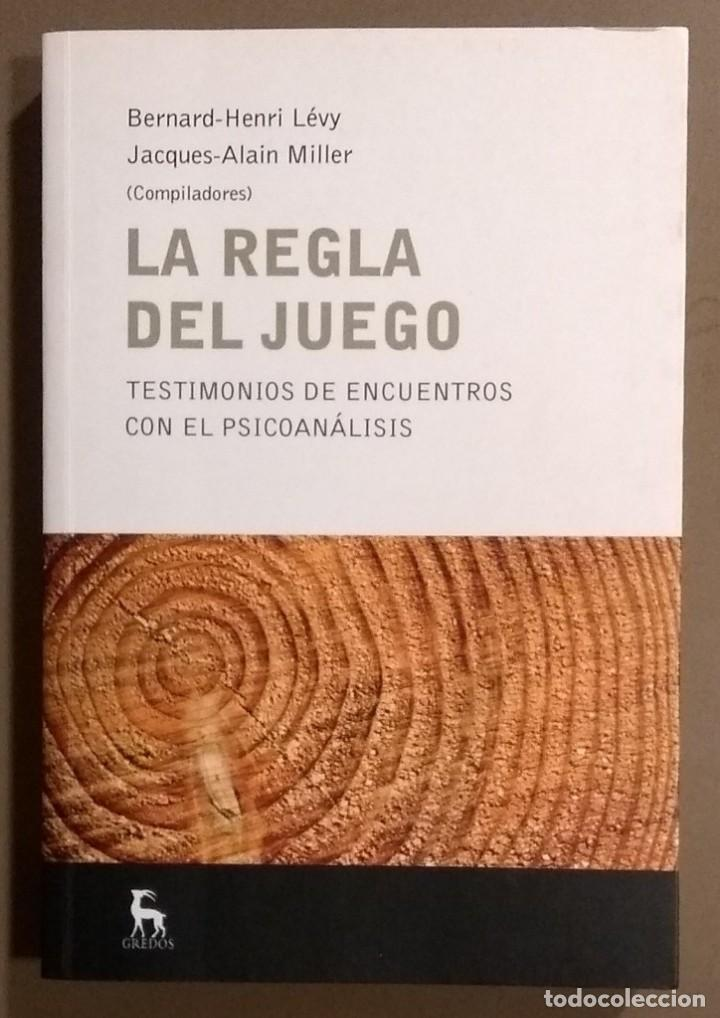 LA REGLA DEL JUEGO. TESTIMONIOS DE ENCUENTROS CON EL PSICOANÁLISIS. BERNARD-HENRI LÉVY & J-A.MILLER (Libros de Segunda Mano - Pensamiento - Psicología)
