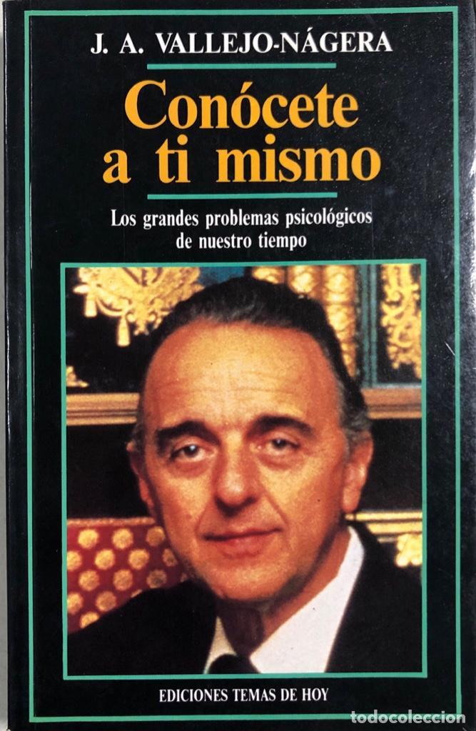 CONOCETE A TI MISMO. J.A. VALLEJO-NAGERA. EDICIONES TEMAS DE HOY. MADRID, 1990. (Libros de Segunda Mano - Pensamiento - Psicología)