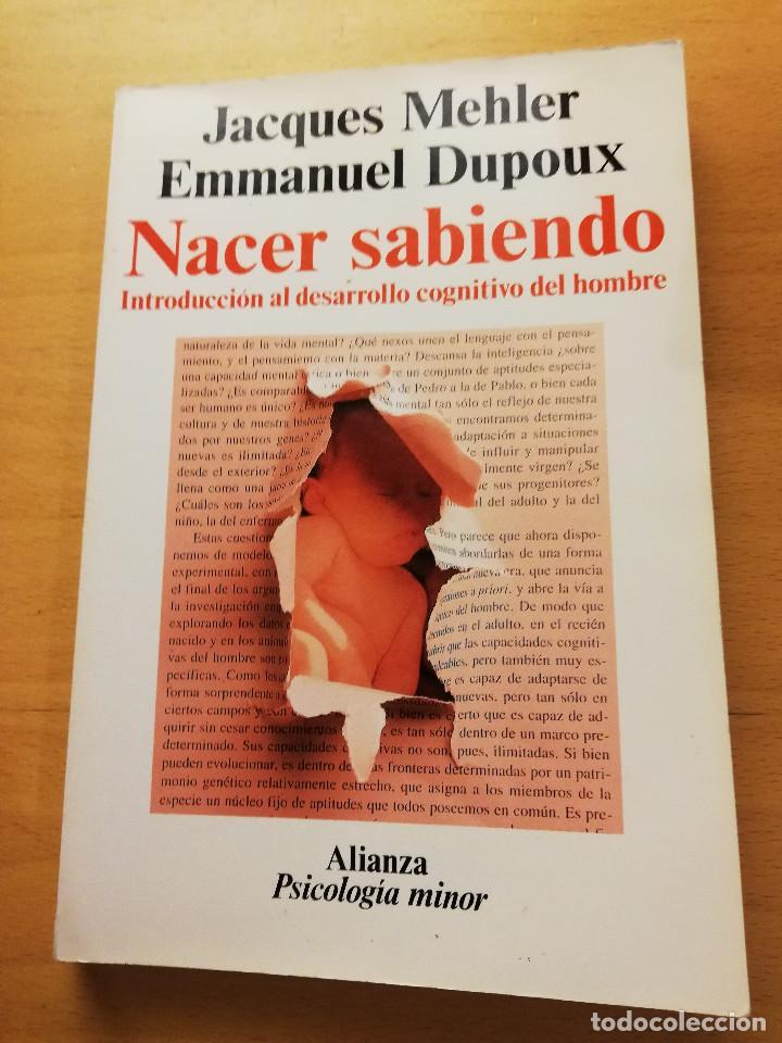 NACER SABIENDO. INTRODUCCIÓN AL DESARROLLO COGNITIVO DEL HOMBRE (MEHLER / DUPOUX) (Libros de Segunda Mano - Pensamiento - Psicología)