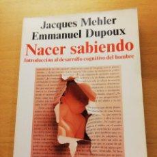 Libros de segunda mano: NACER SABIENDO. INTRODUCCIÓN AL DESARROLLO COGNITIVO DEL HOMBRE (MEHLER / DUPOUX). Lote 166465690