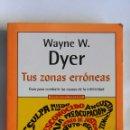 Libros de segunda mano: TUS ZONAS ERRÓNEAS WAYNE W. DYER. Lote 166785301
