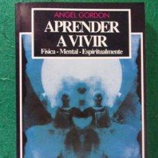 Libros de segunda mano: APRENDER A VIVIR, FÍSICA-MENTAL-ESPIRITUALMENTE / ÁNGEL GORDON / 1992. AURA. Lote 166821034
