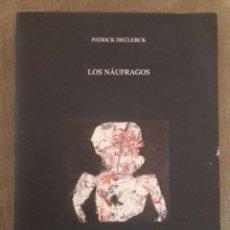 Libros de segunda mano: LOS NAÚFRAGOS / PATRICK DECLERCK / ASOCIACIÓN ESPAÑOLA DE NEUROPSIQUIATRIA / 2006. Lote 191745427