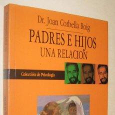 Libros de segunda mano: PADRES E HIJOS UNA RELACION - JOAN CORBELLA ROIG. Lote 167157164