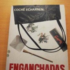 Libros de segunda mano: ENGANCHADAS. ELLAS NUNCA DICEN NO (COCHÉ ECHARREN) PLAZA JANÉS. Lote 167579760