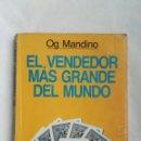Libros de segunda mano: EL VENDEDOR MAS GRANDE DEL MUNDO OG MANDINO. Lote 167882321