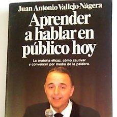Libros de segunda mano: APRENDER A HABLAR EN PÚBLICO DE ANTONIO VALLEJO-NÁJERA. Lote 168099316