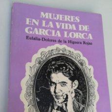Libros de segunda mano: MUJERES EN LA VIDA DE GARCÍA LORCA POR EULALIA DOLORES DE LA HIGUERA ROJAS, EDITORA NACIONAL, 1980. Lote 168209682