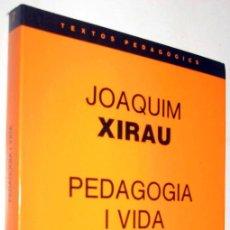 Libros de segunda mano: PEDAGOGIA I VIDA - JOAQUIM XIRAU - EN CATALAN. Lote 168452804