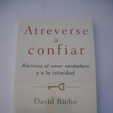 Libros de segunda mano: ATREVERSE A CONFIAR ABRIRNOS AL AMOR VERDADERO Y A LA INTIMIDAD / DAVID RICHO OCEANO 2013 1ª EDICION. Lote 168476260