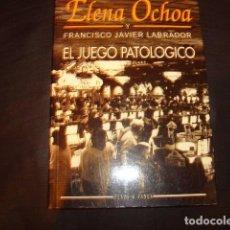 Libros de segunda mano: EL JUEGO PATOLOGICO , ELENA OCHOA Y FRANCISCO JAVIER LABRADOR. Lote 169000812