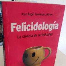 Libros de segunda mano: FELICIDOLOGÍA. LA CIENCIA DE LA FELICIDAD - FERNÁNDEZ GÓMEZ, JOSÉ ÁNGEL. Lote 169009772