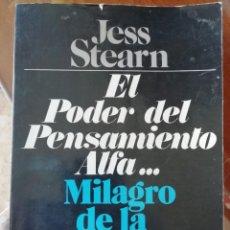 Libros de segunda mano: EL PODER DEL PENSAMIENTO ALFA... MILAGRO DE LA MENTE. JESS STEARN. 1986.. Lote 169025776