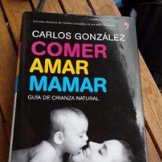 Libros de segunda mano: COMER AMAR MAMAR, DE CARLOS GONZALEZ. GUIA DE CRIANZA NATURAL.. Lote 194310216