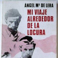 Libros de segunda mano: ÁNGEL MARÍA DE LERA - MI VIAJE ALREDEDOR DE LA LOCURA. Lote 164088406