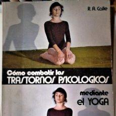 Libros de segunda mano: R.A. CALLE - CÓMO COMBATIR LOS TRASTORNOS PSICOLÓGICOS CON EL YOGA. Lote 170960284